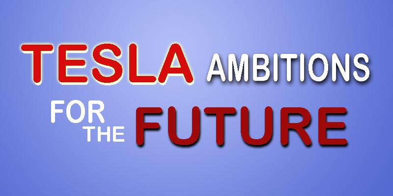Tesla ambitious